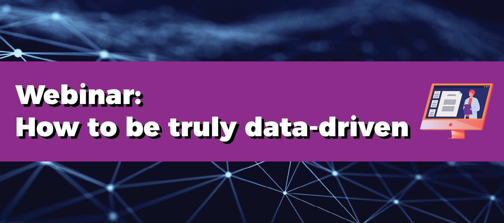 Upcoming webinar: How to become truly data-driven