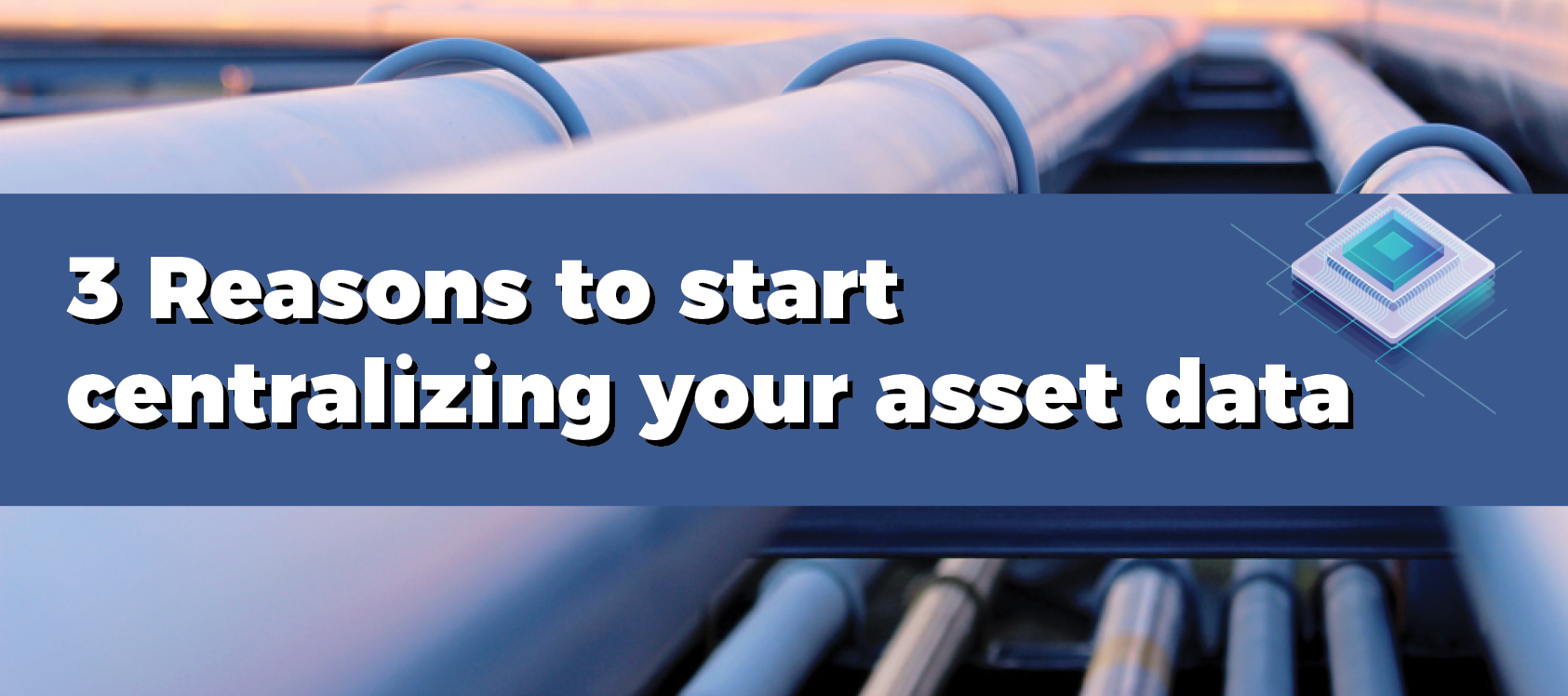 3 Reasons to start centralizing your asset data