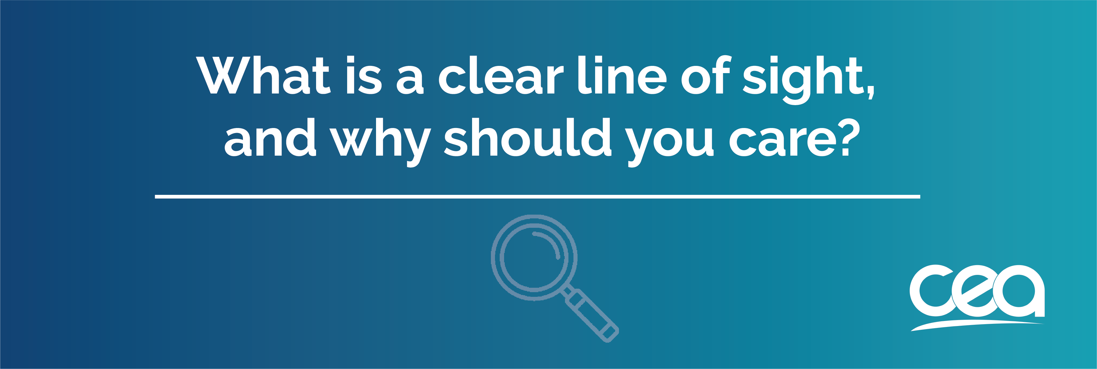 What is a clear line of sight and why should you care?